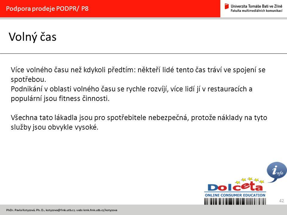 42 PhDr. Pavla Kotyzová, Ph. D., kotyzova@fmk.utb.cz, web: kmk.fmk.utb.cz/kotyzova Volný čas Podpora prodeje PODPR/ P8 Více volného času než kdykoli p