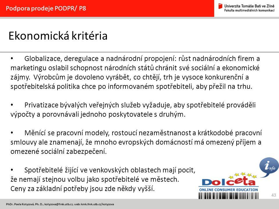 43 PhDr. Pavla Kotyzová, Ph. D., kotyzova@fmk.utb.cz, web: kmk.fmk.utb.cz/kotyzova Ekonomická kritéria Podpora prodeje PODPR/ P8 Globalizace, deregula