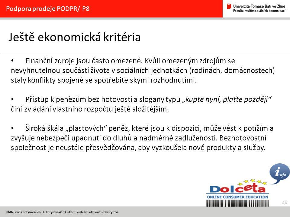 44 PhDr. Pavla Kotyzová, Ph. D., kotyzova@fmk.utb.cz, web: kmk.fmk.utb.cz/kotyzova Ještě ekonomická kritéria Podpora prodeje PODPR/ P8 Finanční zdroje