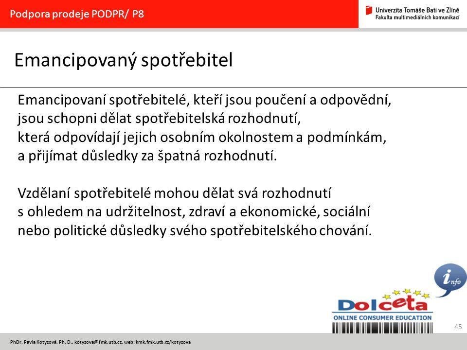 45 PhDr. Pavla Kotyzová, Ph. D., kotyzova@fmk.utb.cz, web: kmk.fmk.utb.cz/kotyzova Emancipovaný spotřebitel Podpora prodeje PODPR/ P8 Emancipovaní spo
