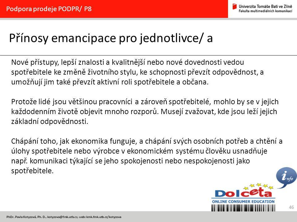 46 PhDr. Pavla Kotyzová, Ph. D., kotyzova@fmk.utb.cz, web: kmk.fmk.utb.cz/kotyzova Přínosy emancipace pro jednotlivce/ a Podpora prodeje PODPR/ P8 Nov