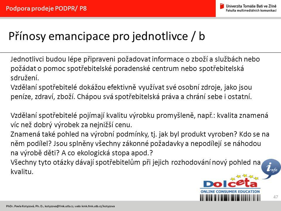 47 PhDr. Pavla Kotyzová, Ph. D., kotyzova@fmk.utb.cz, web: kmk.fmk.utb.cz/kotyzova Přínosy emancipace pro jednotlivce / b Podpora prodeje PODPR/ P8 Je