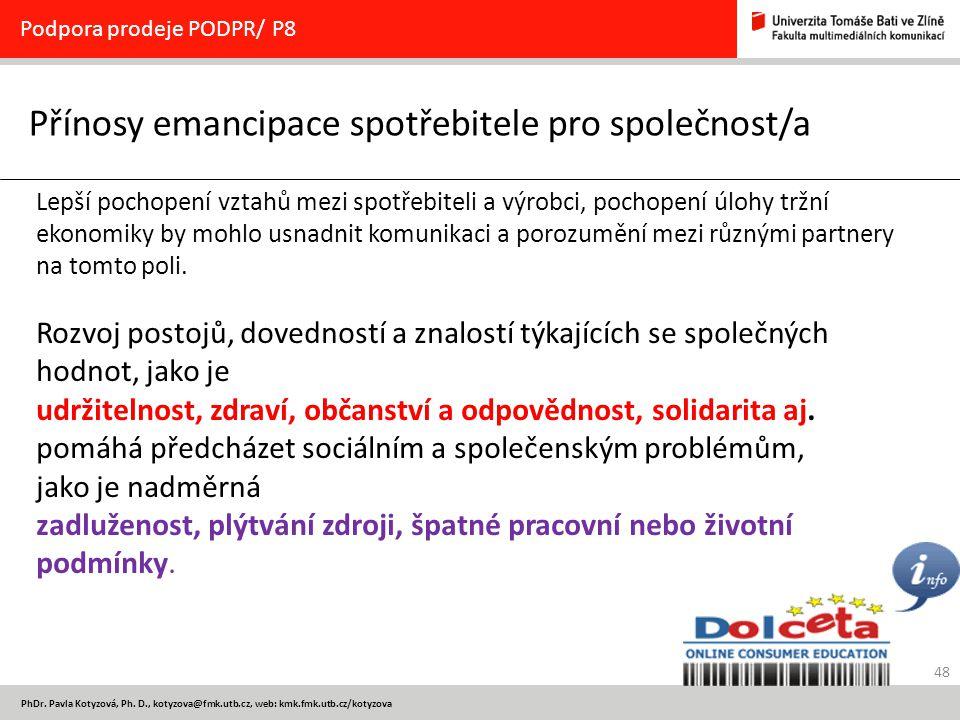 48 PhDr. Pavla Kotyzová, Ph. D., kotyzova@fmk.utb.cz, web: kmk.fmk.utb.cz/kotyzova Přínosy emancipace spotřebitele pro společnost/a Podpora prodeje PO