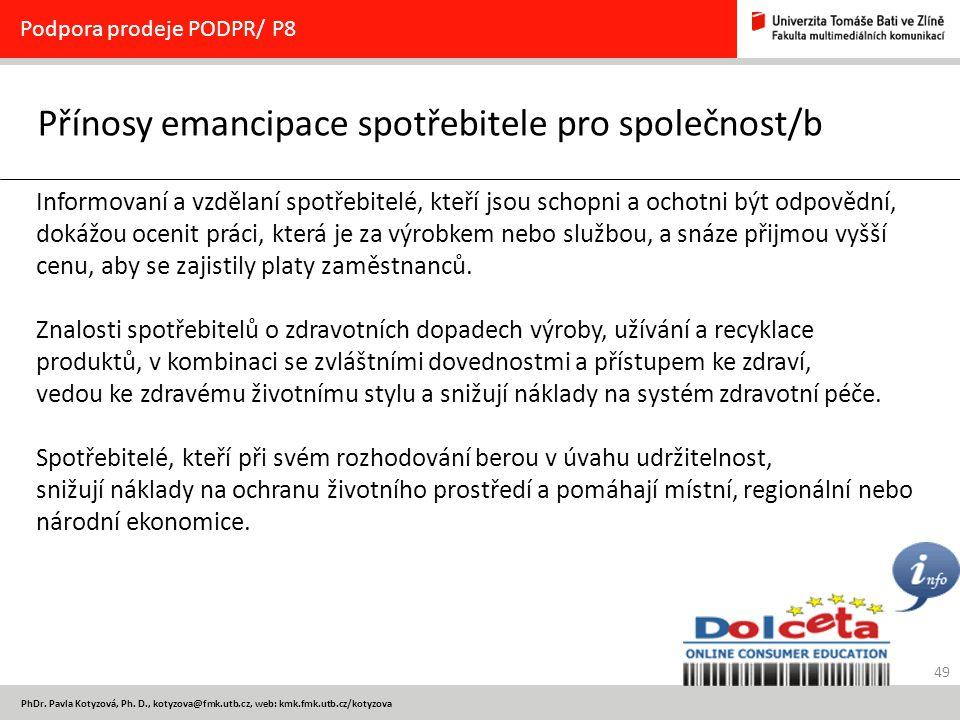 49 PhDr. Pavla Kotyzová, Ph. D., kotyzova@fmk.utb.cz, web: kmk.fmk.utb.cz/kotyzova Přínosy emancipace spotřebitele pro společnost/b Podpora prodeje PO