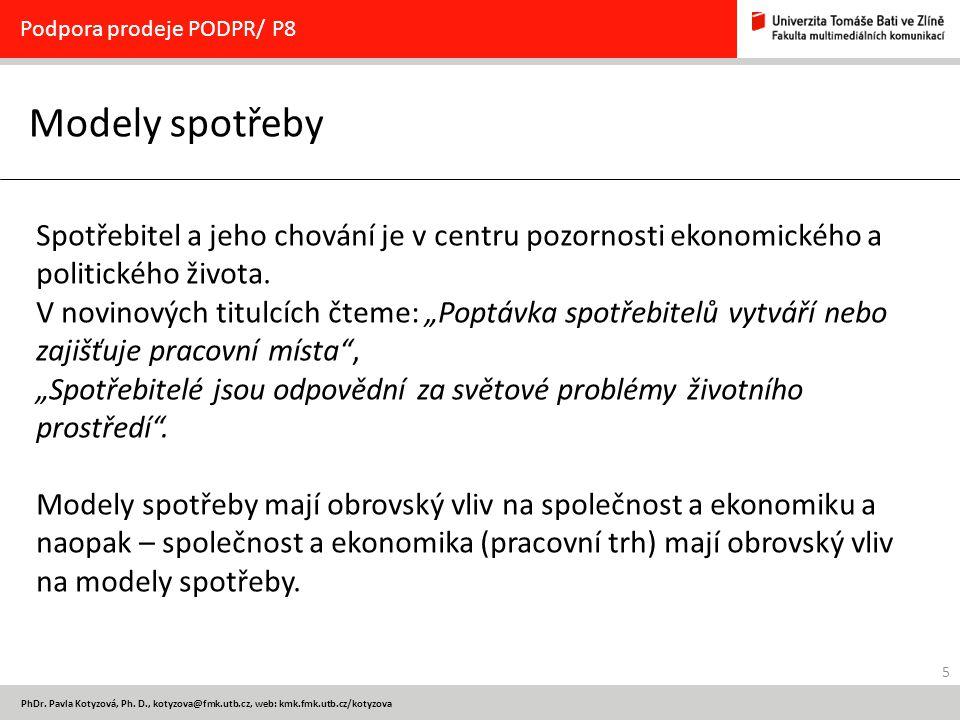 5 PhDr. Pavla Kotyzová, Ph. D., kotyzova@fmk.utb.cz, web: kmk.fmk.utb.cz/kotyzova Modely spotřeby Podpora prodeje PODPR/ P8 Spotřebitel a jeho chování