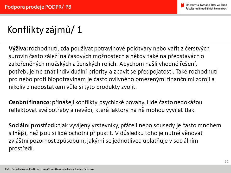 51 PhDr. Pavla Kotyzová, Ph. D., kotyzova@fmk.utb.cz, web: kmk.fmk.utb.cz/kotyzova Konflikty zájmů/ 1 Podpora prodeje PODPR/ P8 Výživa: rozhodnutí, zd