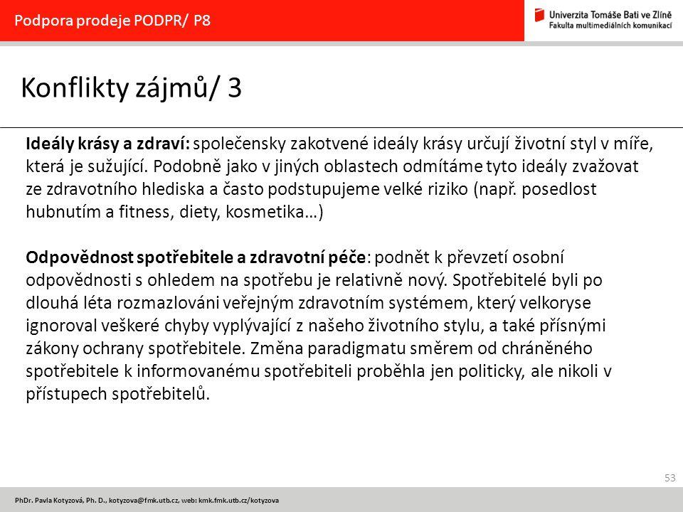 53 PhDr. Pavla Kotyzová, Ph. D., kotyzova@fmk.utb.cz, web: kmk.fmk.utb.cz/kotyzova Konflikty zájmů/ 3 Podpora prodeje PODPR/ P8 Ideály krásy a zdraví:
