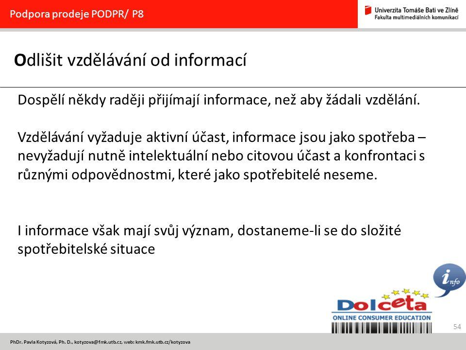 54 PhDr. Pavla Kotyzová, Ph. D., kotyzova@fmk.utb.cz, web: kmk.fmk.utb.cz/kotyzova Odlišit vzdělávání od informací Podpora prodeje PODPR/ P8 Dospělí n
