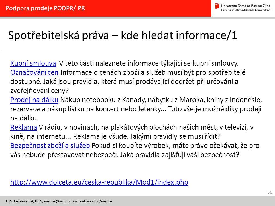 56 PhDr. Pavla Kotyzová, Ph. D., kotyzova@fmk.utb.cz, web: kmk.fmk.utb.cz/kotyzova Spotřebitelská práva – kde hledat informace/1 Podpora prodeje PODPR