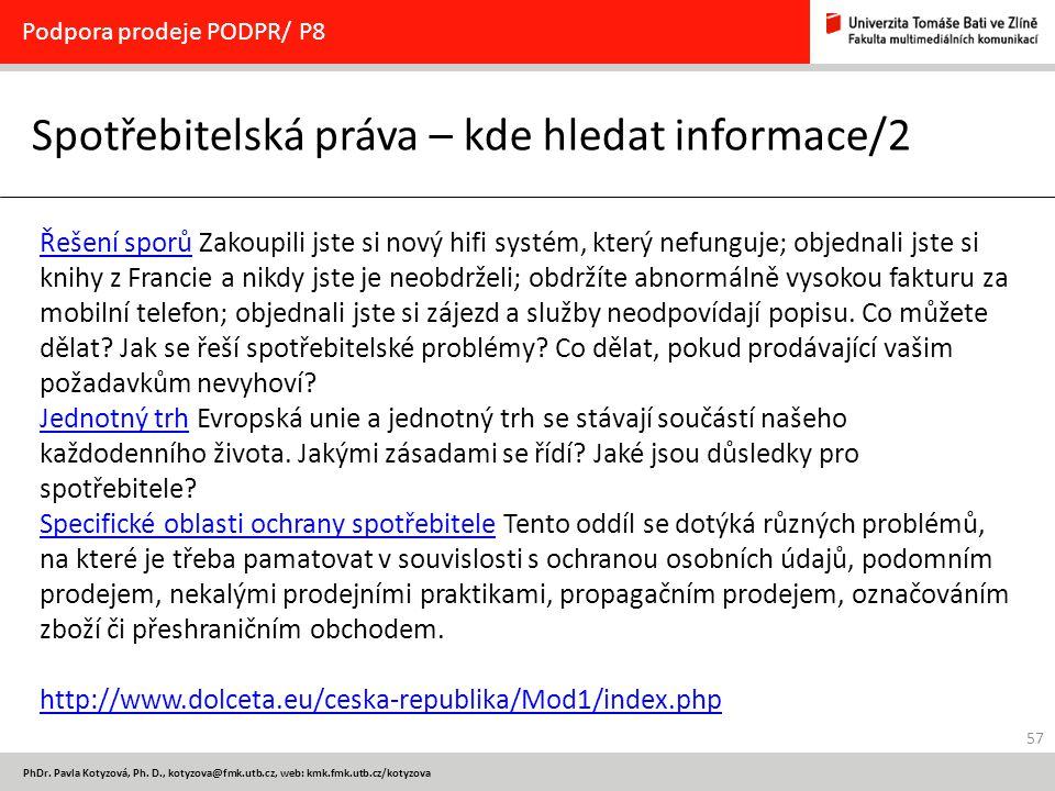 57 PhDr. Pavla Kotyzová, Ph. D., kotyzova@fmk.utb.cz, web: kmk.fmk.utb.cz/kotyzova Spotřebitelská práva – kde hledat informace/2 Podpora prodeje PODPR