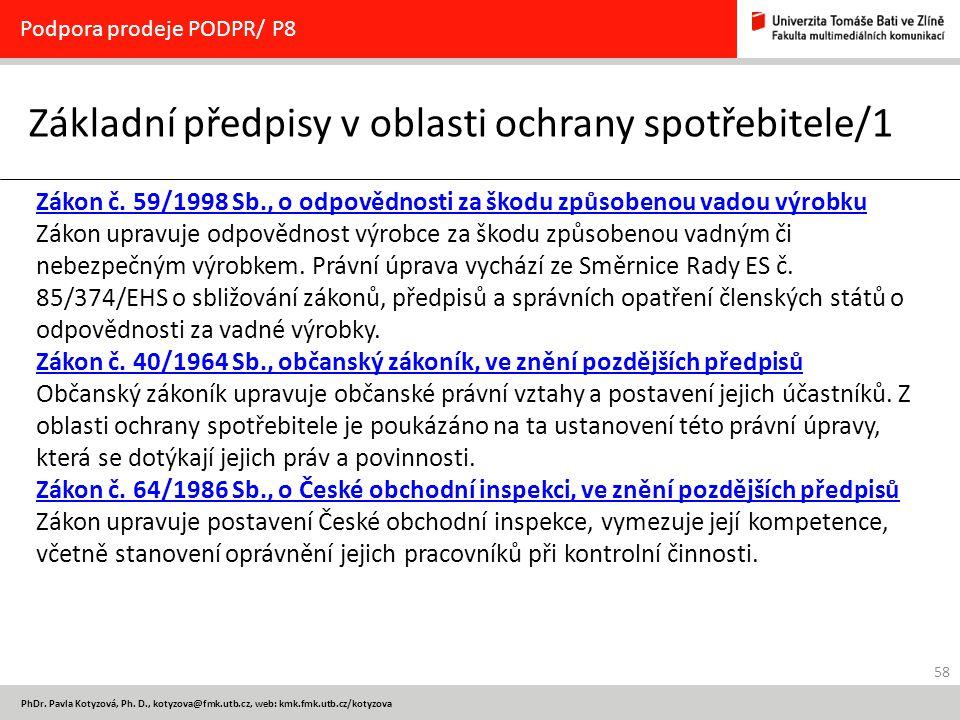 58 PhDr. Pavla Kotyzová, Ph. D., kotyzova@fmk.utb.cz, web: kmk.fmk.utb.cz/kotyzova Základní předpisy v oblasti ochrany spotřebitele/1 Podpora prodeje