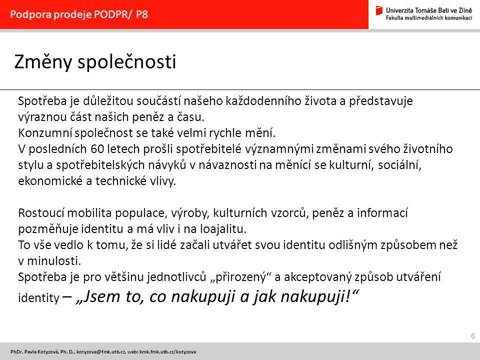 6 PhDr. Pavla Kotyzová, Ph. D., kotyzova@fmk.utb.cz, web: kmk.fmk.utb.cz/kotyzova Změny společnosti Podpora prodeje PODPR/ P8 Spotřeba je důležitou so