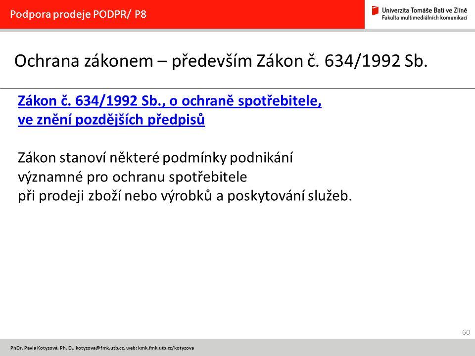 60 PhDr. Pavla Kotyzová, Ph. D., kotyzova@fmk.utb.cz, web: kmk.fmk.utb.cz/kotyzova Ochrana zákonem – především Zákon č. 634/1992 Sb. Podpora prodeje P