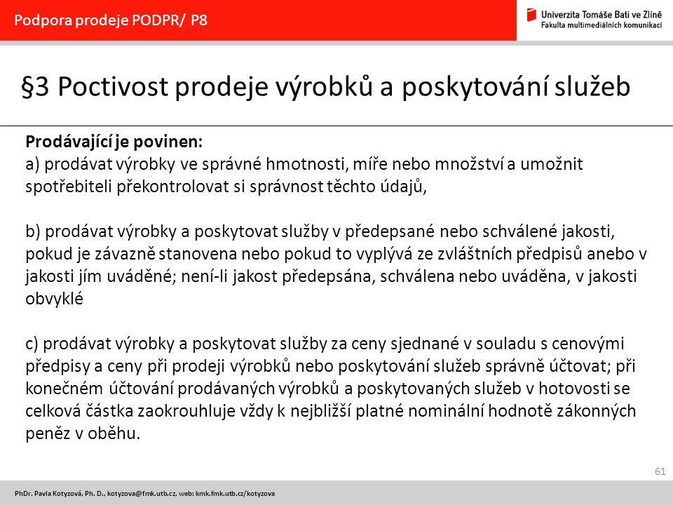 61 PhDr. Pavla Kotyzová, Ph. D., kotyzova@fmk.utb.cz, web: kmk.fmk.utb.cz/kotyzova §3 Poctivost prodeje výrobků a poskytování služeb Podpora prodeje P