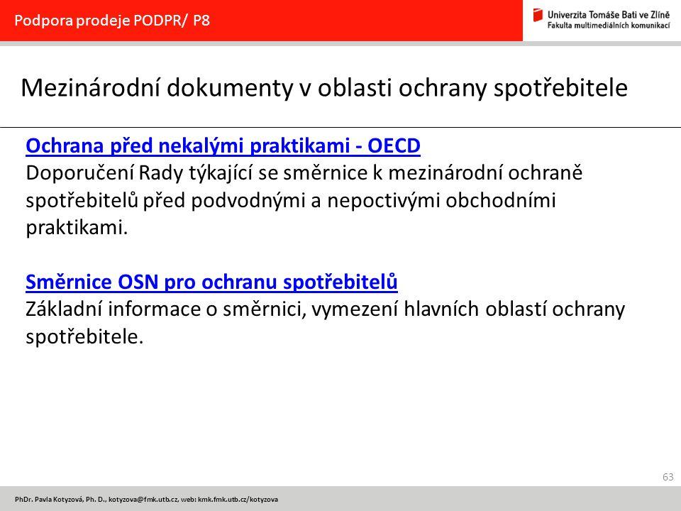 63 PhDr. Pavla Kotyzová, Ph. D., kotyzova@fmk.utb.cz, web: kmk.fmk.utb.cz/kotyzova Mezinárodní dokumenty v oblasti ochrany spotřebitele Podpora prodej