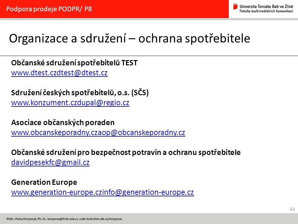 64 PhDr. Pavla Kotyzová, Ph. D., kotyzova@fmk.utb.cz, web: kmk.fmk.utb.cz/kotyzova Organizace a sdružení – ochrana spotřebitele Podpora prodeje PODPR/