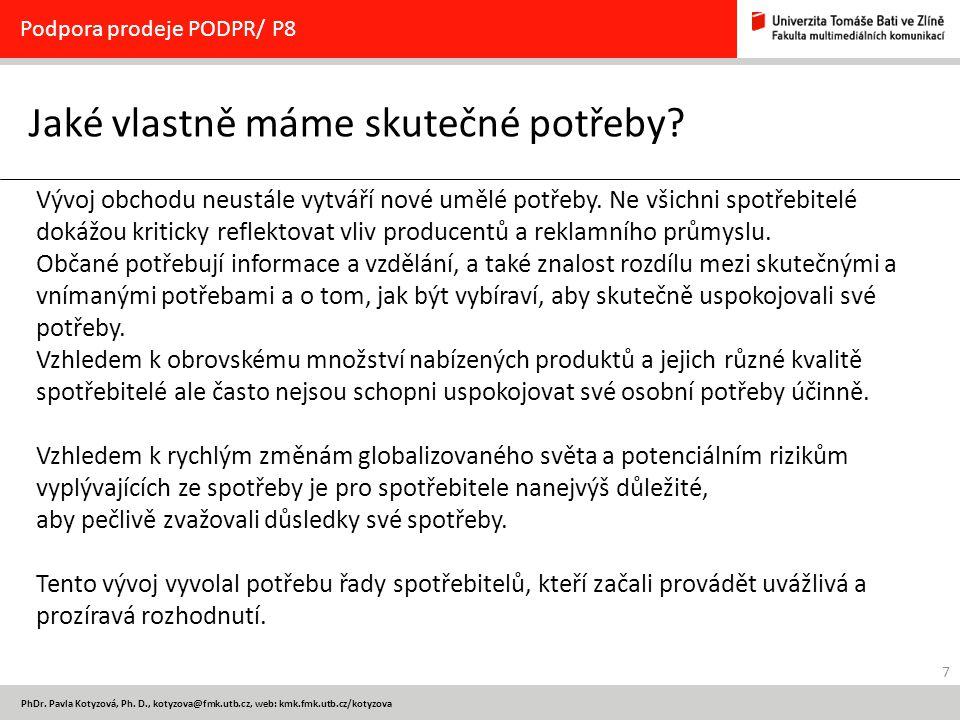 7 PhDr. Pavla Kotyzová, Ph. D., kotyzova@fmk.utb.cz, web: kmk.fmk.utb.cz/kotyzova Jaké vlastně máme skutečné potřeby? Podpora prodeje PODPR/ P8 Vývoj