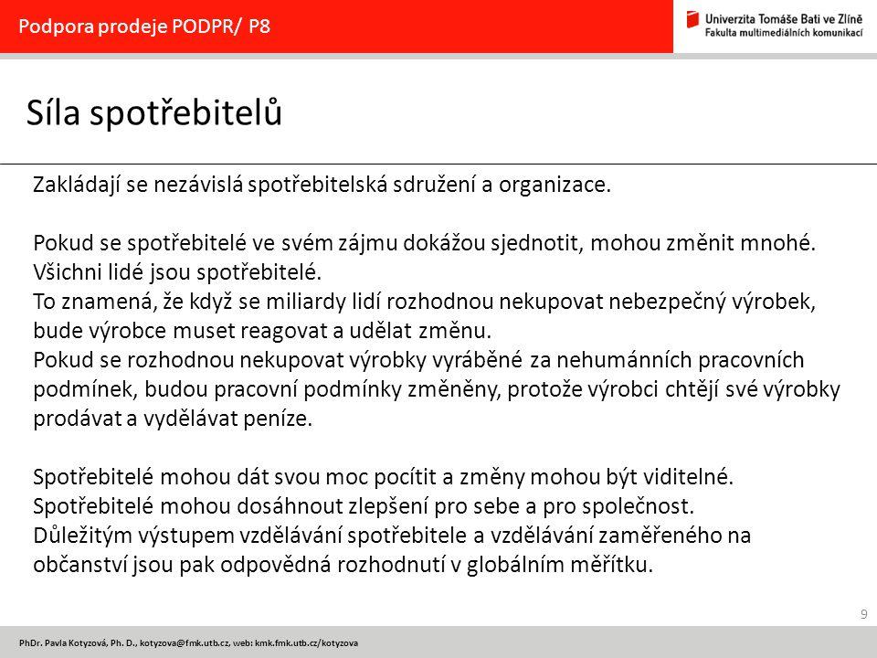 9 PhDr. Pavla Kotyzová, Ph. D., kotyzova@fmk.utb.cz, web: kmk.fmk.utb.cz/kotyzova Síla spotřebitelů Podpora prodeje PODPR/ P8 Zakládají se nezávislá s