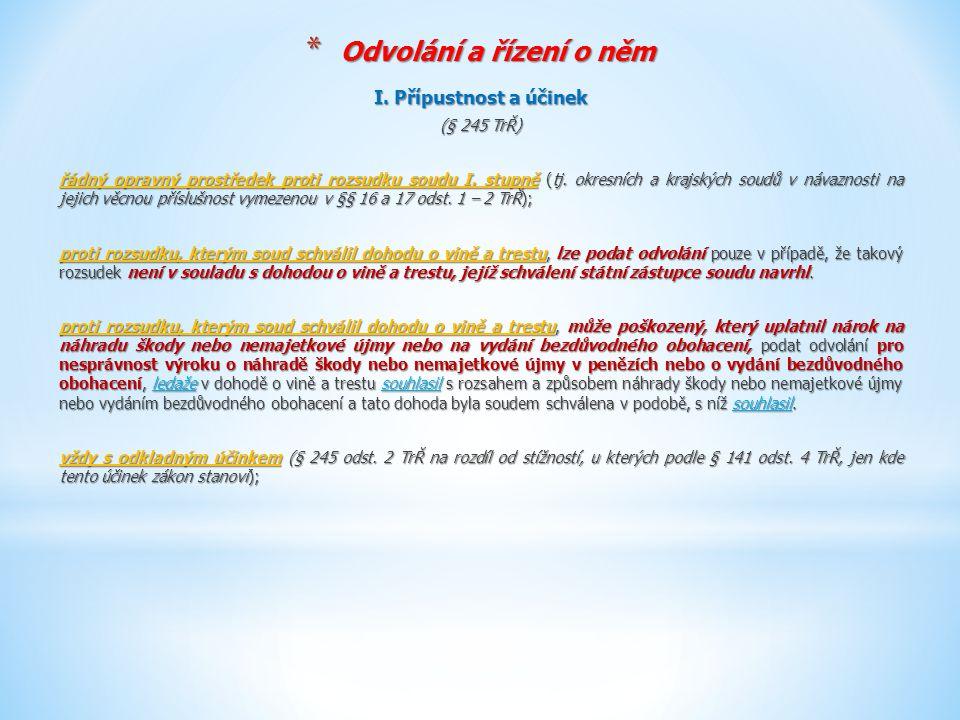 * Odvolání a řízení o něm I. Přípustnost a účinek (§ 245 TrŘ) řádný opravný prostředek proti rozsudku soudu I. stupně (tj. okresních a krajských soudů