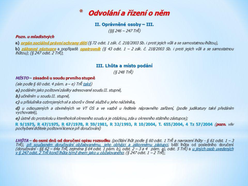 * Odvolání a řízení o něm II. Oprávněné osoby – III. (§§ 246 – 247 TrŘ) Pozn. u mladistvých a) orgán sociálně právní ochrany dětí (§ 72 odst. 1 zák. č