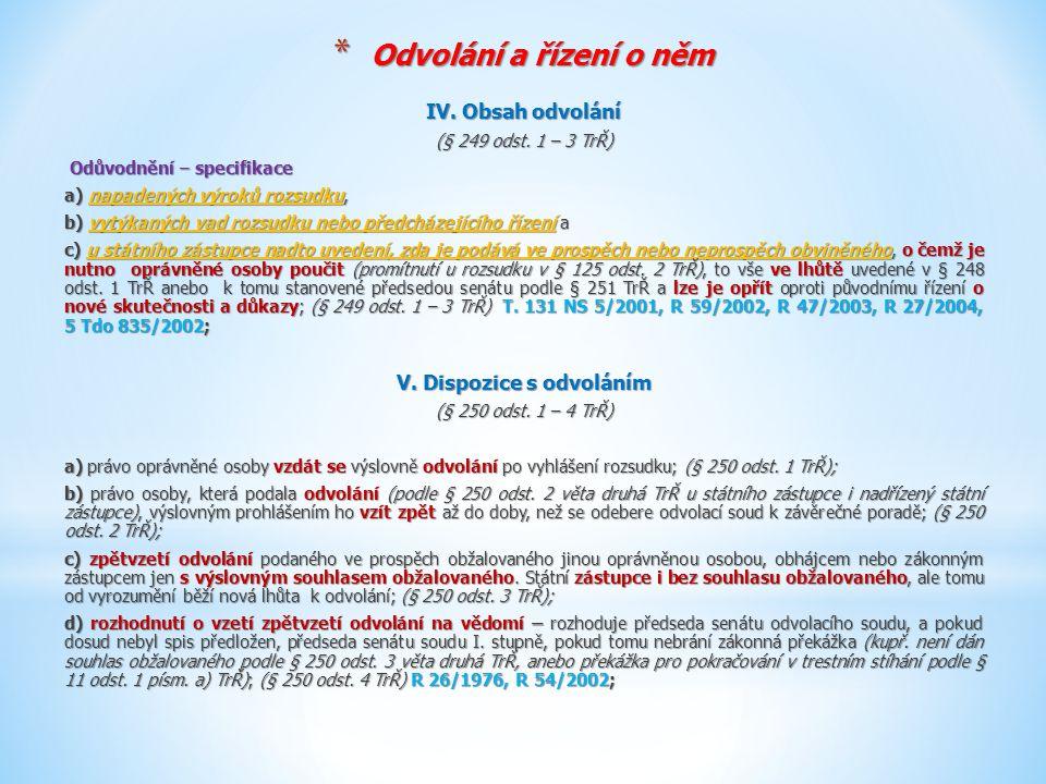 * Odvolání a řízení o něm IV. Obsah odvolání (§ 249 odst. 1 – 3 TrŘ) Odůvodnění – specifikace Odůvodnění – specifikace a) napadených výroků rozsudku,
