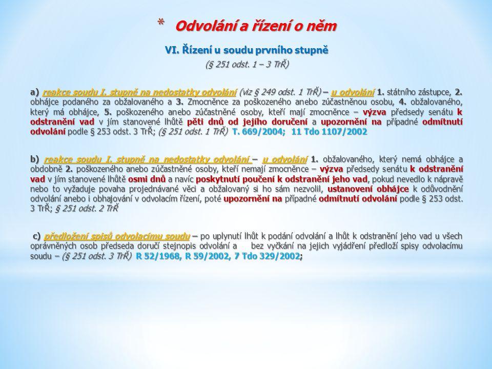 * Odvolání a řízení o něm VI. Řízení u soudu prvního stupně (§ 251 odst. 1 – 3 TrŘ) a) reakce soudu I. stupně na nedostatky odvolání (viz § 249 odst.