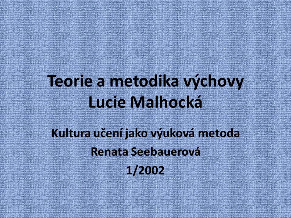 Teorie a metodika výchovy Lucie Malhocká Kultura učení jako výuková metoda Renata Seebauerová 1/2002