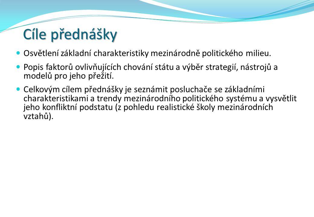 Cíle přednášky Osvětlení základní charakteristiky mezinárodně politického milieu.