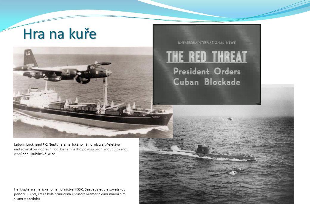Hra na kuře Letoun Lockheed P-2 Neptune amerického námořnictva přelétává nad sovětskou dopravní lodí během jejího pokusu proniknout blokádou v průběhu kubánské krize.