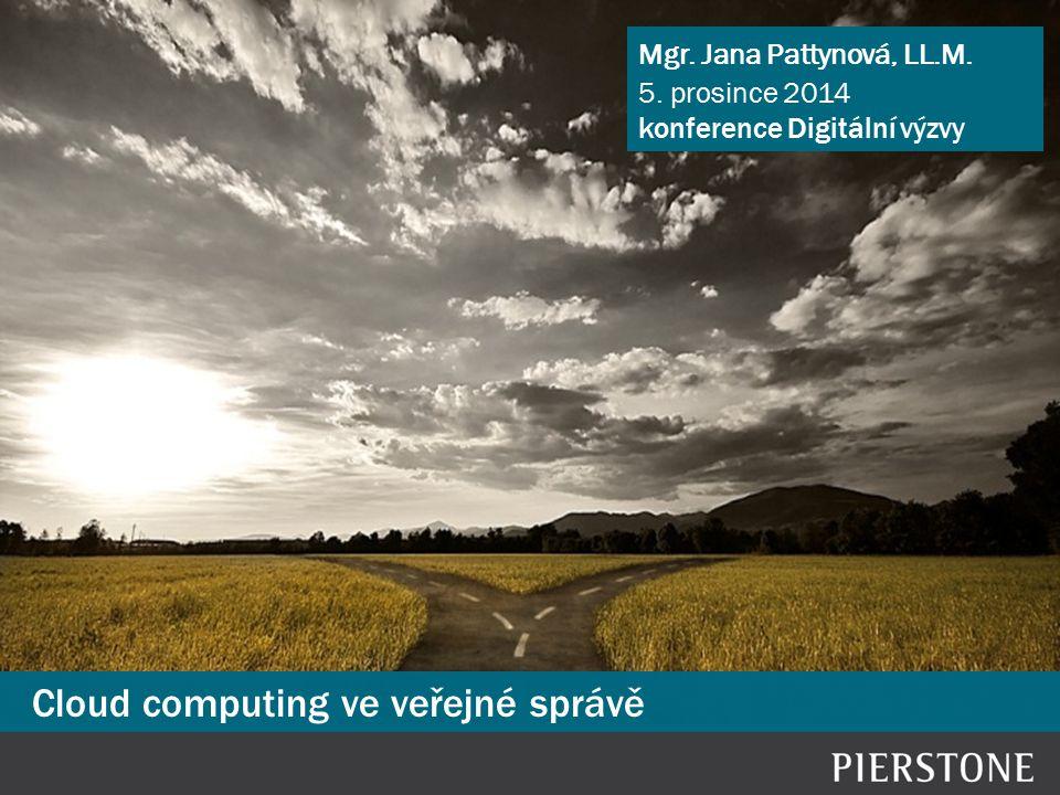 Cloud computing ve veřejné správě Mgr. Jana Pattynová, LL.M. 5. prosince 2014 konference Digitální výzvy
