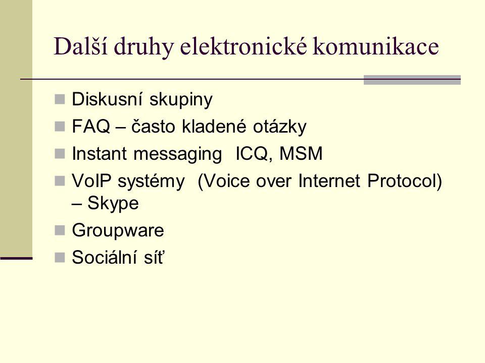 Další druhy elektronické komunikace Diskusní skupiny FAQ – často kladené otázky Instant messaging ICQ, MSM VoIP systémy (Voice over Internet Protocol) – Skype Groupware Sociální síť