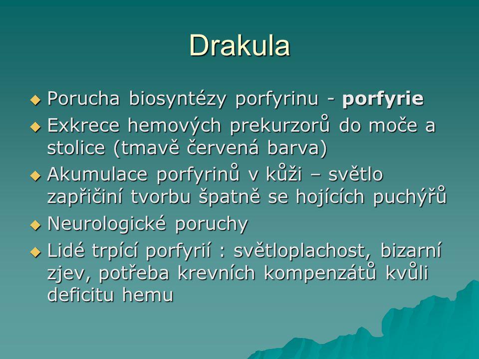 Drakula  Porucha biosyntézy porfyrinu - porfyrie  Exkrece hemových prekurzorů do moče a stolice (tmavě červená barva)  Akumulace porfyrinů v kůži –