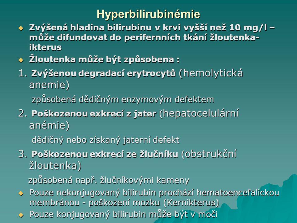Hyperbilirubinémie  Zvýšená hladina bilirubinu v krvi vyšší než 10 mg/l – může difundovat do perifernních tkání žloutenka- ikterus  Žloutenka může být způsobena : 1.