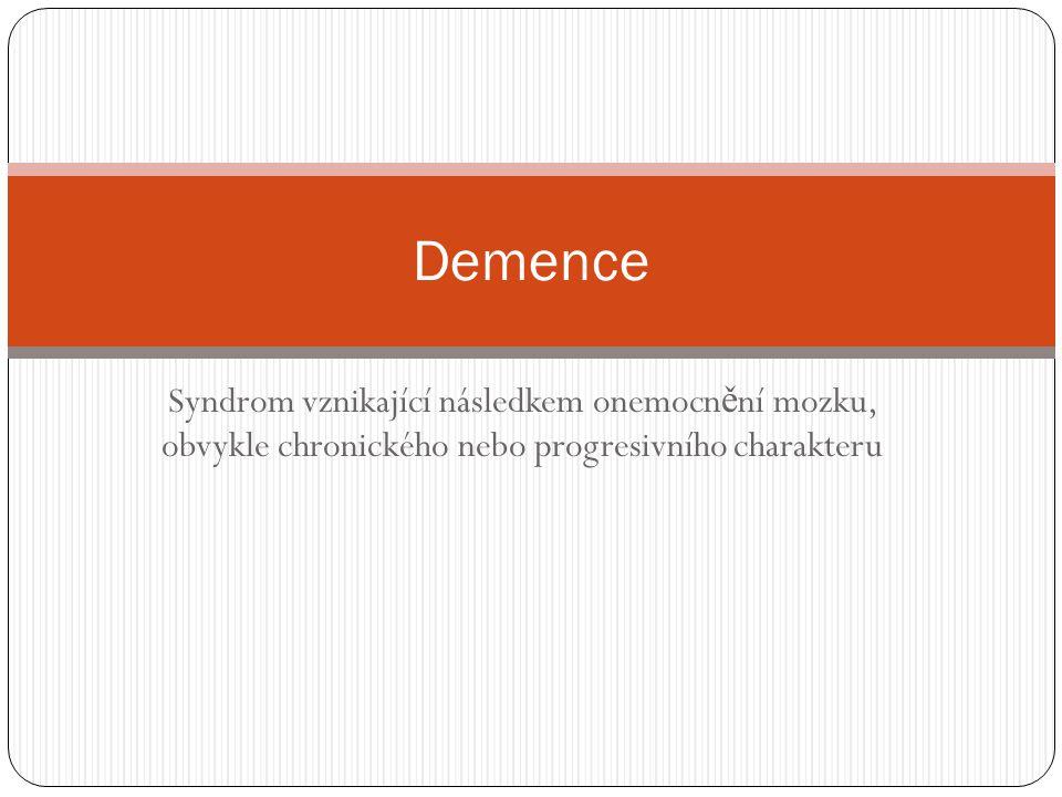 Syndrom vznikající následkem onemocn ě ní mozku, obvykle chronického nebo progresivního charakteru Demence