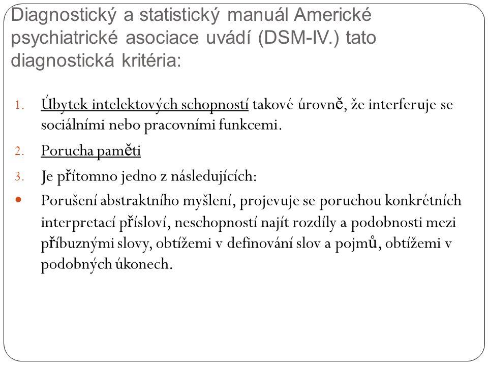 Diagnostický a statistický manuál Americké psychiatrické asociace uvádí (DSM-IV.) tato diagnostická kritéria: 1.