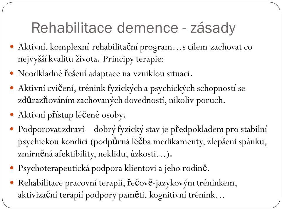 Rehabilitace demence - zásady Aktivní, komplexní rehabilita č ní program…s cílem zachovat co nejvyšší kvalitu života.