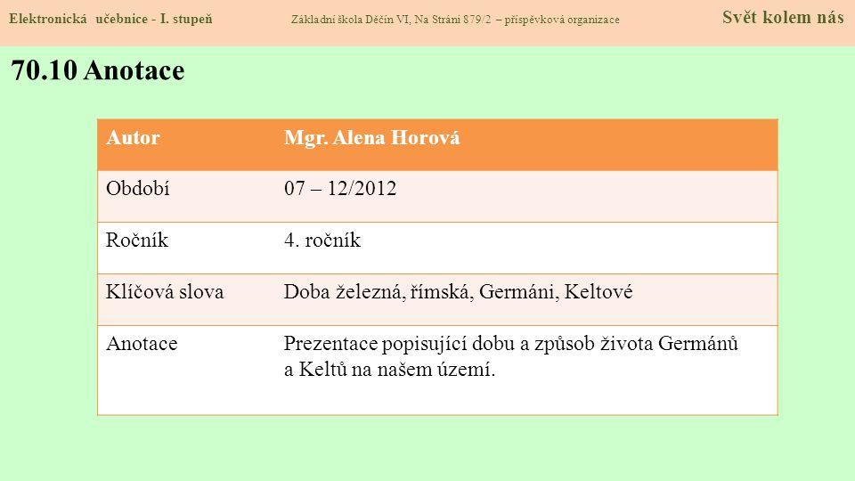 Elektronická učebnice - I. stupeň Základní škola Děčín VI, Na Stráni 879/2 – příspěvková organizace Svět kolem nás 70.10 Anotace AutorMgr. Alena Horov