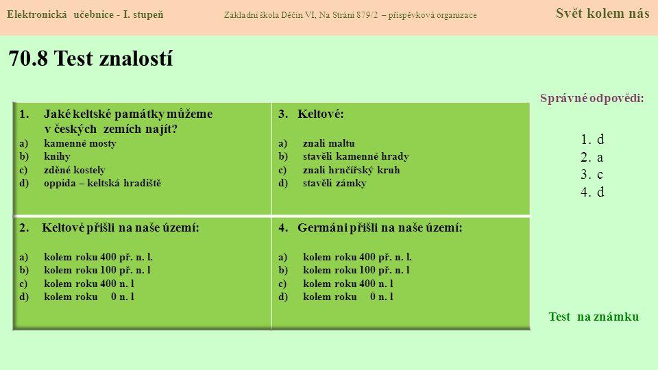 70.8 Test znalostí Správné odpovědi: 1.d 2.a 3.c 4.d Test na známku Elektronická učebnice - I. stupeň Základní škola Děčín VI, Na Stráni 879/2 – přísp