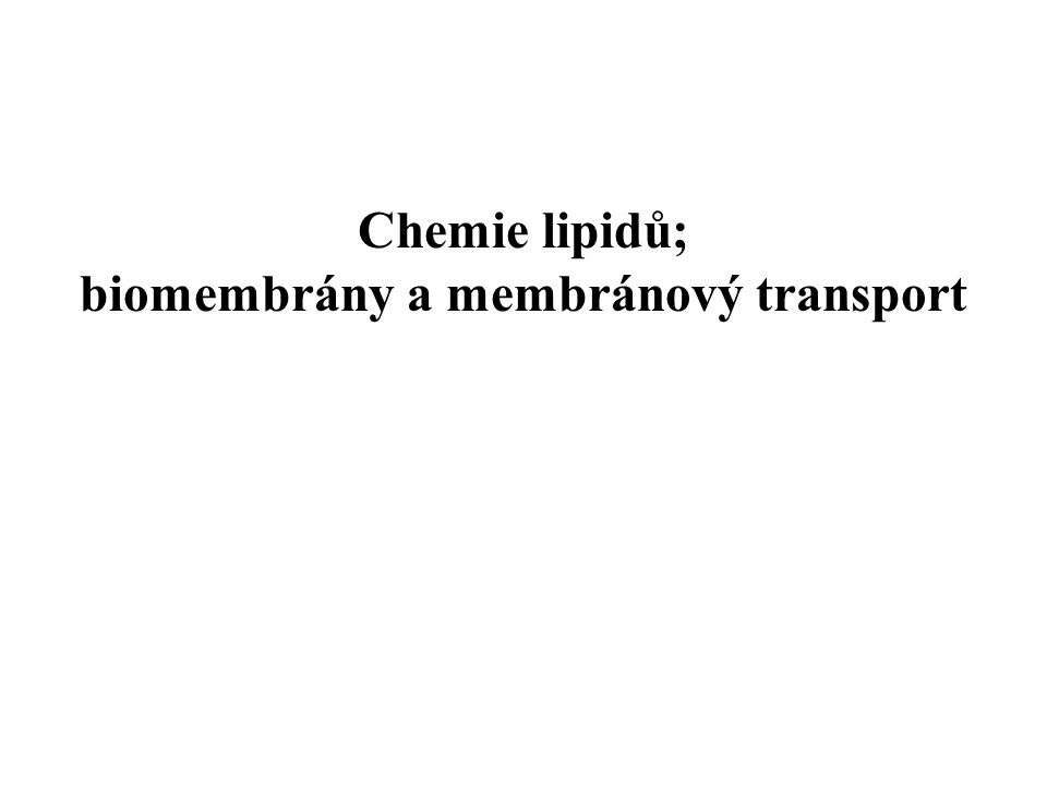 Chemie lipidů; biomembrány a membránový transport