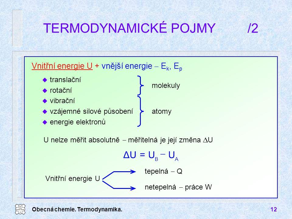 Obecná chemie. Termodynamika.12 TERMODYNAMICKÉ POJMY/2 u translační u rotační u vibrační u vzájemné silové působení u energie elektronů molekuly atomy
