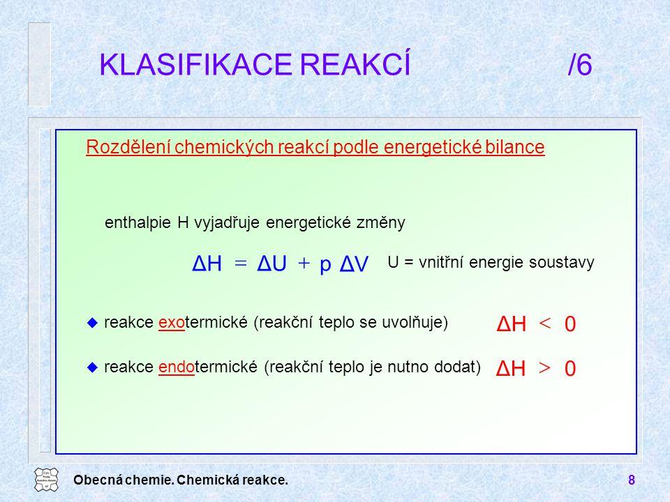 Obecná chemie. Chemická reakce.8 KLASIFIKACE REAKCÍ/6 Rozdělení chemických reakcí podle energetické bilance u reakce exotermické (reakční teplo se uvo