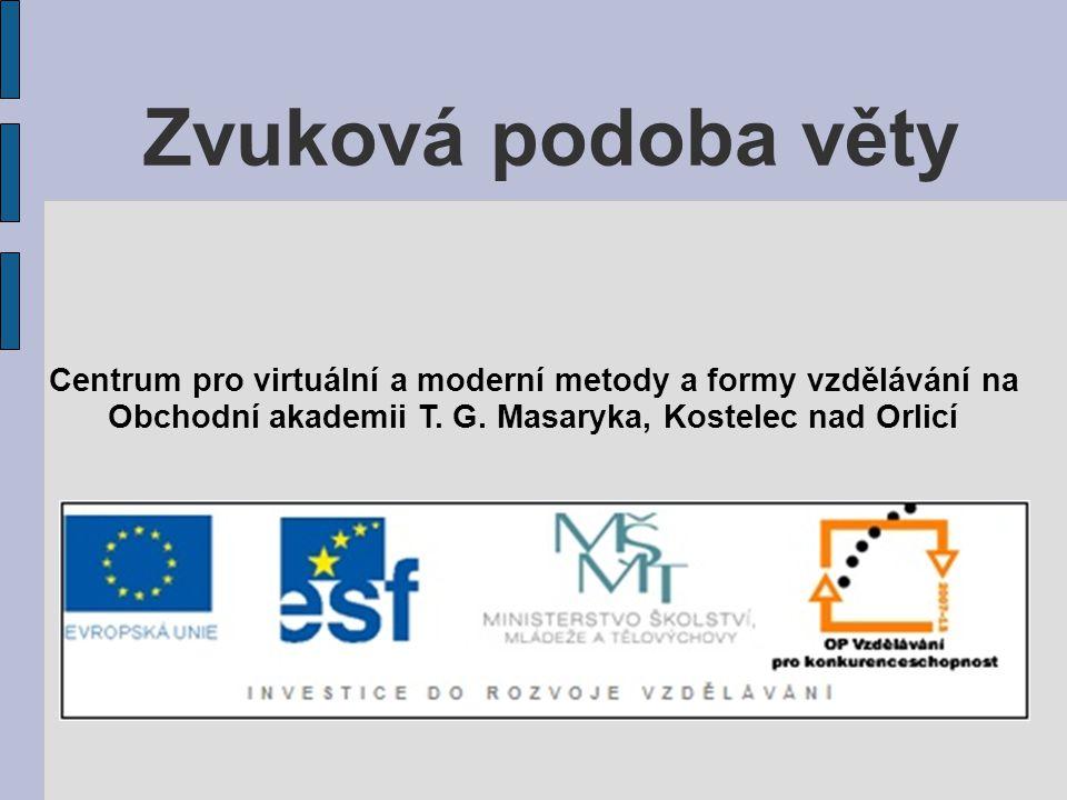 Zvuková podoba věty Centrum pro virtuální a moderní metody a formy vzdělávání na Obchodní akademii T. G. Masaryka, Kostelec nad Orlicí