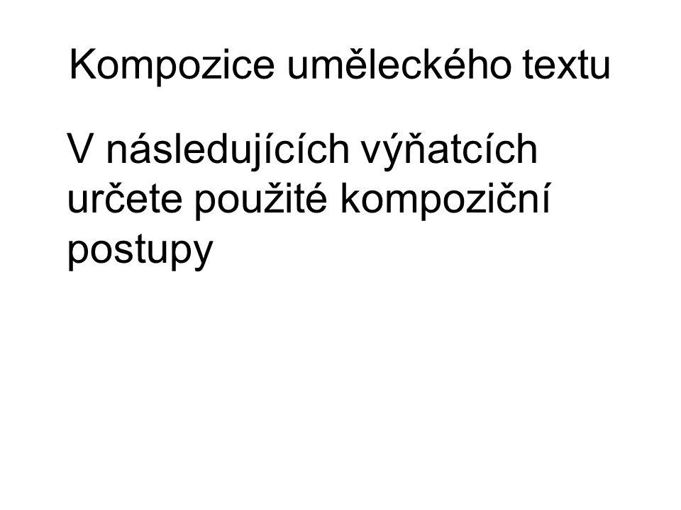 Kompozice uměleckého textu V následujících výňatcích určete použité kompoziční postupy