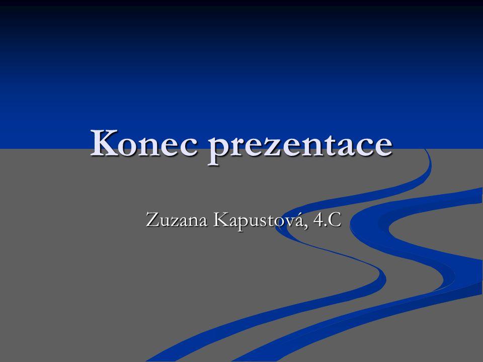 Konec prezentace Zuzana Kapustová, 4.C