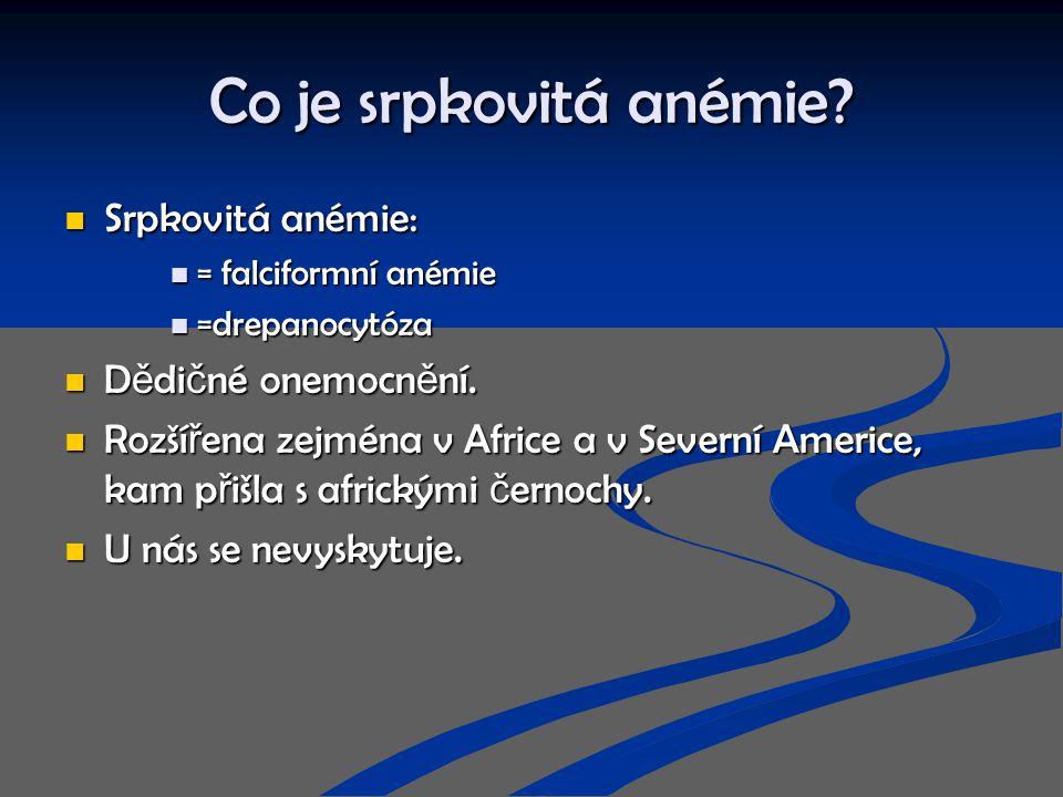 Co je srpkovitá anémie? Srpkovitá anémie: Srpkovitá anémie: = falciformní anémie = falciformní anémie =drepanocytóza =drepanocytóza D ě di č né onemoc