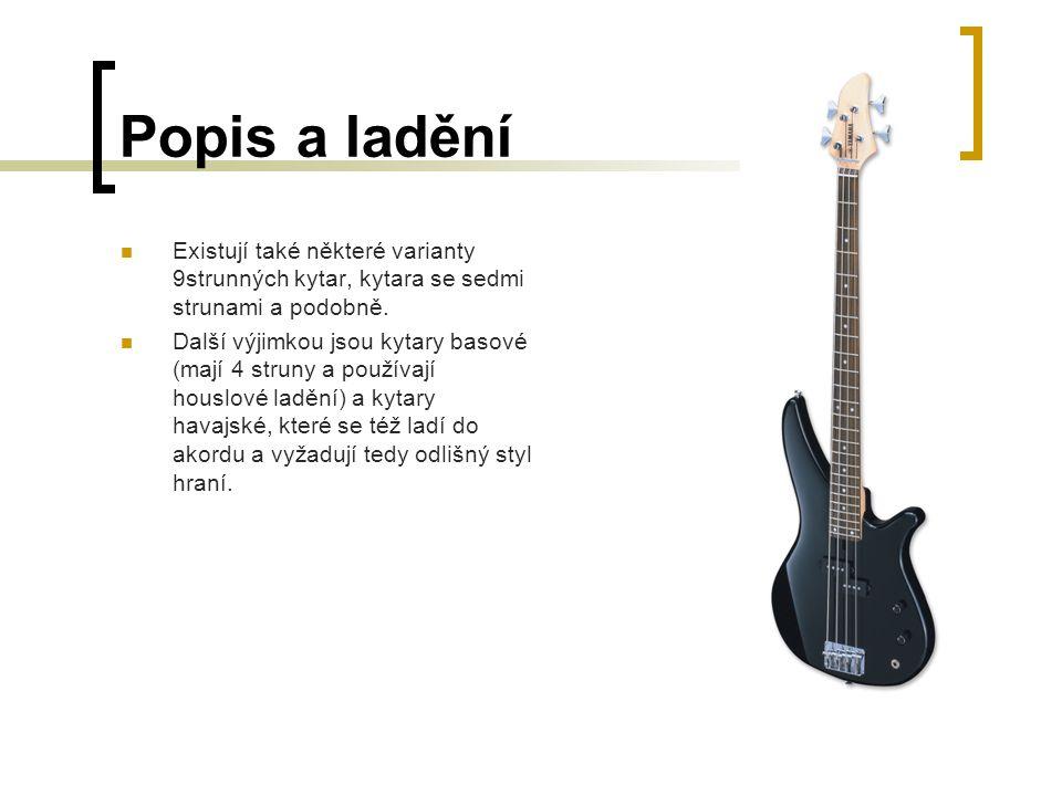 Popis a ladění Existují také některé varianty 9strunných kytar, kytara se sedmi strunami a podobně.