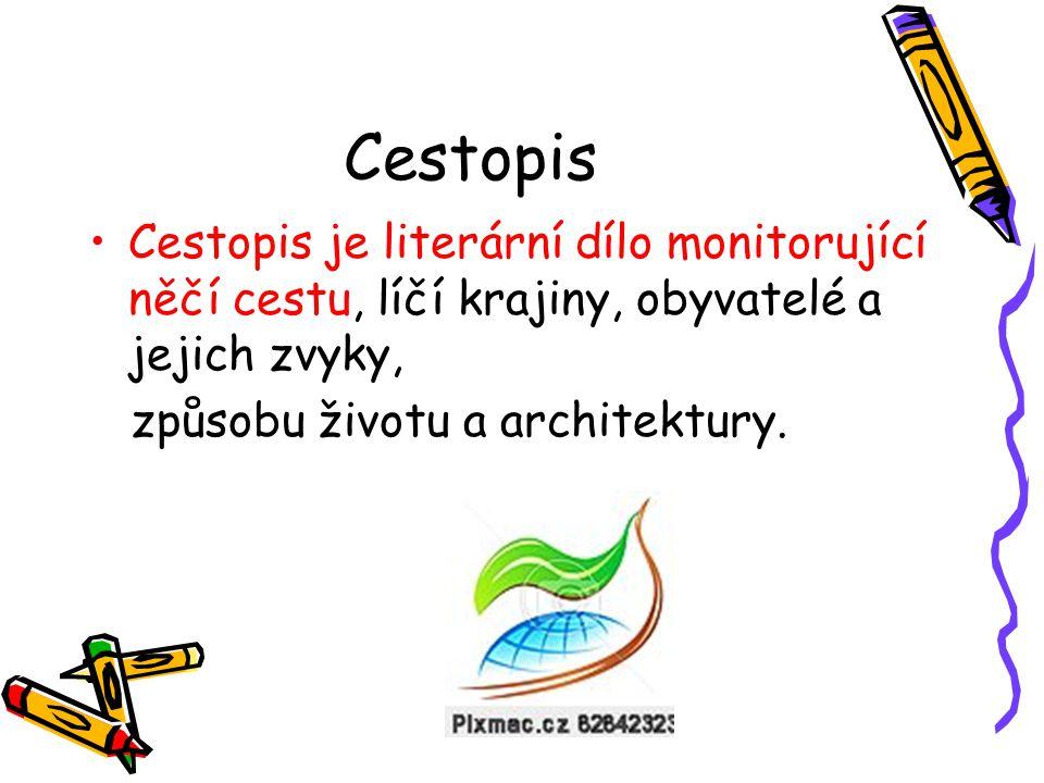 Cestopis Cestopis je literární dílo monitorující něčí cestu, líčí krajiny, obyvatelé a jejich zvyky, způsobu životu a architektury.
