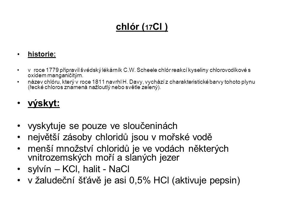chlór ( 17 Cl ) historie: v roce 1779 připravil švédský lékárník C.W. Scheele chlór reakcí kyseliny chlorovodíkové s oxidem manganičitým. název chlóru