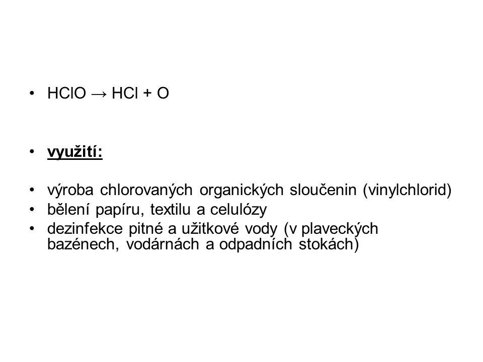 HClO → HCl + O využití: výroba chlorovaných organických sloučenin (vinylchlorid) bělení papíru, textilu a celulózy dezinfekce pitné a užitkové vody (v