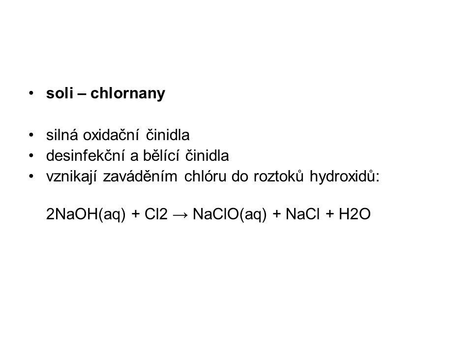 soli – chlornany silná oxidační činidla desinfekční a bělící činidla vznikají zaváděním chlóru do roztoků hydroxidů: 2NaOH(aq) + Cl2 → NaClO(aq) + NaC